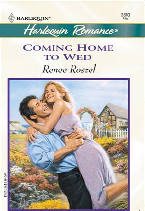 Coming Home To Wed (Mills & Boon Cherish) eBook First edition by Renee Roszel