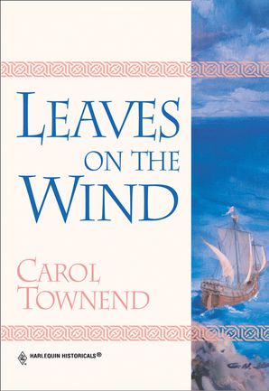 Leaves On The Wind (Mills & Boon Historical) eBook First edition by Carol Townend