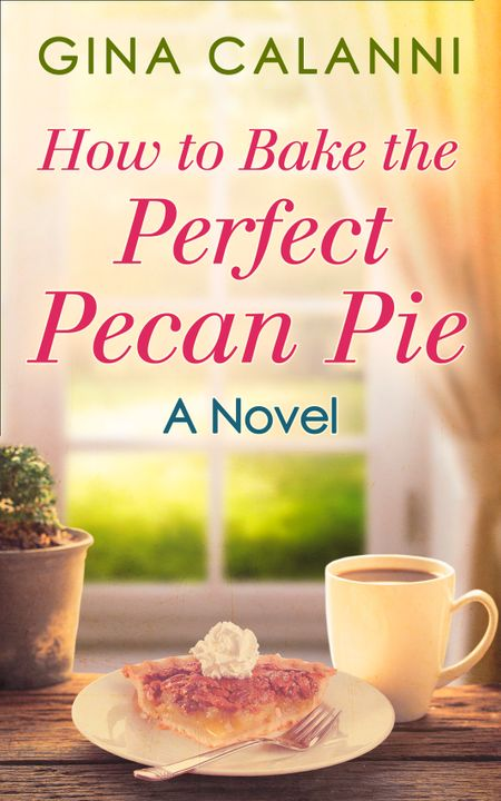 How To Bake The Perfect Pecan Pie (Home for the Holidays, Book 1) - Gina Calanni
