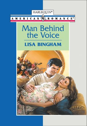 Man Behind The Voice (Mills & Boon American Romance) eBook First edition by Lisa Bingham