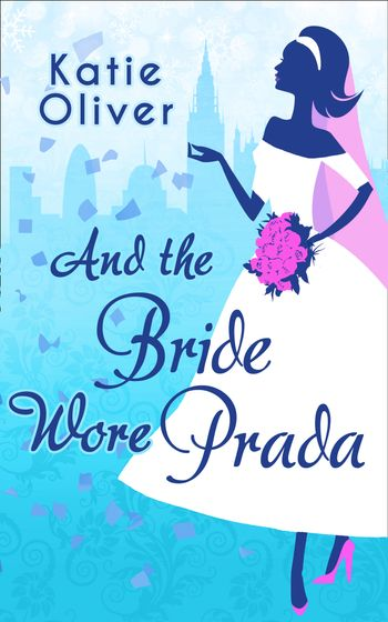 And The Bride Wore Prada (Marrying Mr Darcy, Book 1) - Katie Oliver
