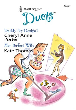 Daddy By Design?: Daddy By Design? / Her Perfect Wife (Mills & Boon Silhouette) eBook ePub First edition by Cheryl Anne Porter
