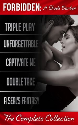 Forbidden: A Shade Darker – The Complete Collection: Triple Play: A Forbidden Prequel (Forbidden: A Shade Darker) / Unforgettable (Forbidden: A Shade Darker) / Captivate Me (Forbidden: A Shade Darker) / Double Take (Forbidden: A Shade Darker) / A SEAL's F eBook First edition by Leslie Kelly