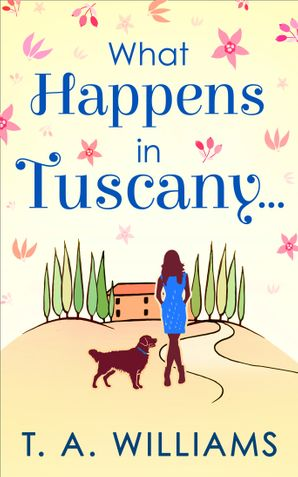 What Happens In Tuscany... eBook First edition by T A Williams