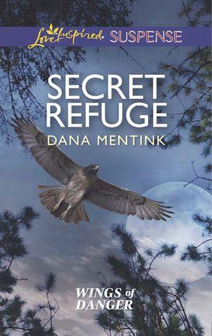 secret-refuge-mills-and-boon-love-inspired-suspense-wings-of-danger-book-2