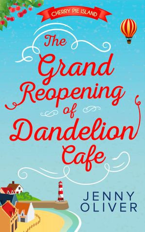 The Grand Reopening Of Dandelion Cafe (Cherry Pie Island, Book 1) eBook First edition by Jenny Oliver