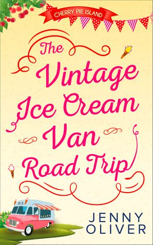 The Vintage Ice Cream Van Road Trip (Cherry Pie Island, Book 2) eBook First edition by Jenny Oliver