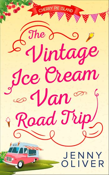 The Vintage Ice Cream Van Road Trip (Cherry Pie Island, Book 2) - Jenny Oliver