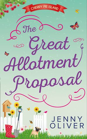 The Great Allotment Proposal (Cherry Pie Island, Book 3) eBook First edition by Jenny Oliver