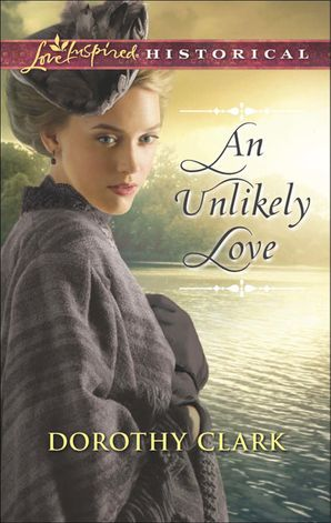 An Unlikely Love (Mills & Boon Love Inspired Historical) eBook First edition by Dorothy Clark