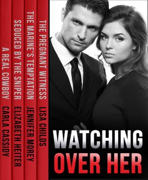 watching-over-her-the-pregnant-witness-the-marines-temptation-seduced-by-the-sniper-a-real-cowboy-mills-and-boon-e-book-collections