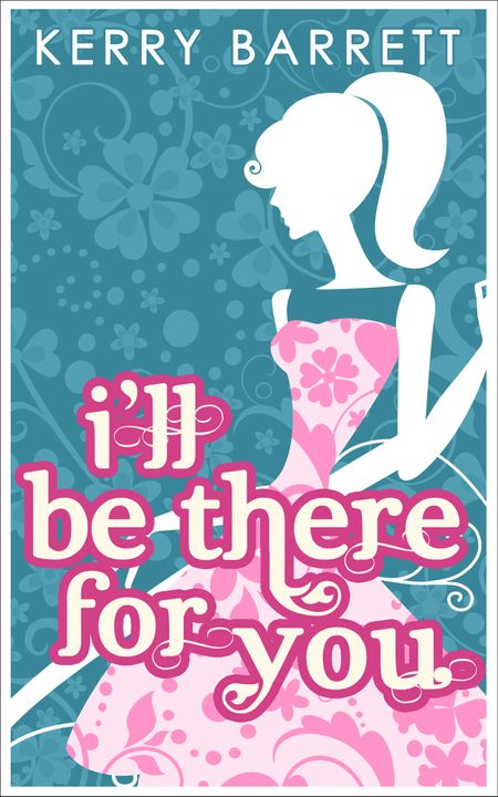 I'll Be There For You (Could It Be Magic?, Book 4) - Kerry Barrett