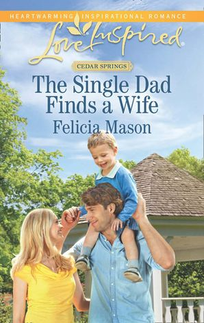 The Single Dad Finds a Wife (Mills & Boon Love Inspired) (Cedar Springs, Book 2)