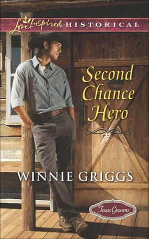 Second Chance Hero (Mills & Boon Love Inspired Historical) (Texas Grooms (Love Inspired Historical), Book 6) eBook First edition by Winnie Griggs