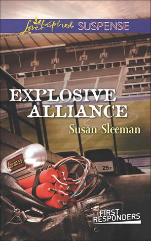 Explosive Alliance (Mills & Boon Love Inspired Suspense) (First Responders, Book 2) eBook First edition by Susan Sleeman
