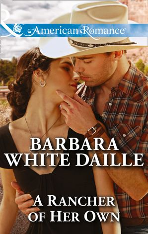 A Rancher of Her Own (Mills & Boon American Romance) (Blue Falls, Texas, Book 6) eBook First edition by Barbara White Daille