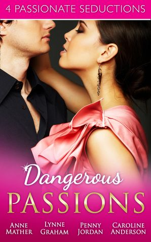 dangerous-passions-dangerous-sanctuary-the-heat-of-passion-darker-side-of-desire-a-man-of-honour-mills-and-boon-e-book-collections