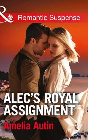 alecs-royal-assignment-mills-and-boon-romantic-suspense-man-on-a-mission-book-5