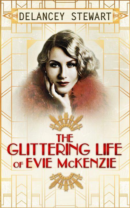 The Glittering Life Of Evie Mckenzie - Delancey Stewart