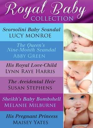 royal-baby-collection-scorsolini-baby-scandal-the-queens-nine-month-scandal-his-royal-love-child-the-accidental-heir-sheikhs-baby-bombshell-his-pregnant-princess-mills-and-boon-e-book-collections