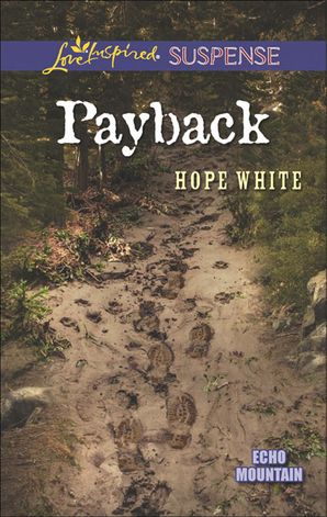 Payback (Mills & Boon Love Inspired Suspense) (Echo Mountain, Book 3) eBook First edition by Hope White