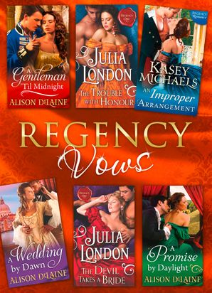 Regency Vows: A Gentleman 'Til Midnight / The Trouble with Honour / An Improper Arrangement / A Wedding By Dawn / The Devil Takes a Bride / A Promise by Daylight (Mills & Boon e-Book Collections) eBook ePub First edition by Alison DeLaine