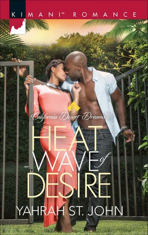Heat Wave of Desire (Mills & Boon Kimani) (California Desert Dreams, Book 1) eBook First edition by Yahrah St. John
