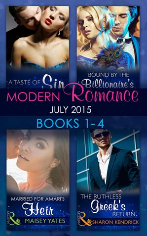 modern-romance-july-2015-books-1-4-the-ruthless-greeks-return-bound-by-the-billionaires-baby-married-for-amaris-heir-a-taste-of-sin-mills-and-boon-e-book-collections