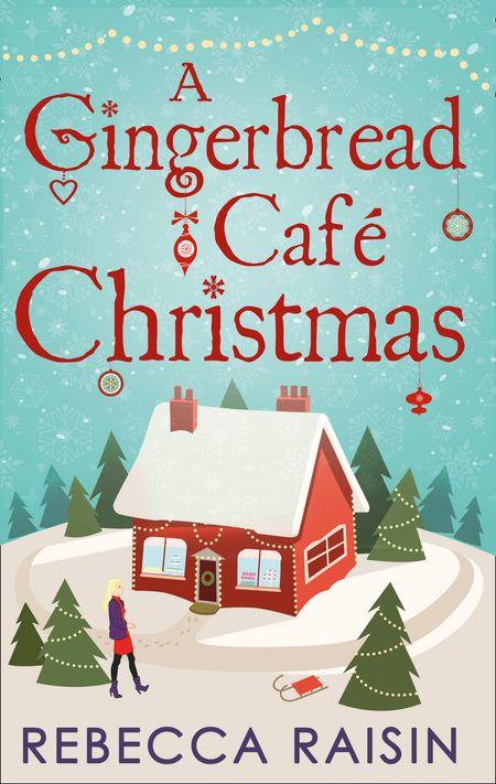 A Gingerbread Café Christmas: Christmas at the Gingerbread Café / Chocolate Dreams at the Gingerbread Cafe / Christmas Wedding at the Gingerbread Café - Rebecca Raisin