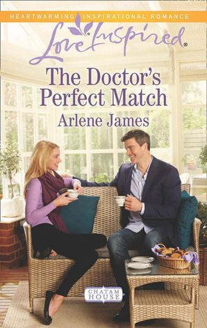 The Doctor's Perfect Match (Mills & Boon Love Inspired) (Chatam House, Book 9) eBook First edition by Arlene James