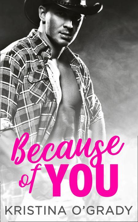 Because Of You: A blazing hot cowboy romance (The Copeland Ranch Trilogy, Book 2) - Kristina O'Grady