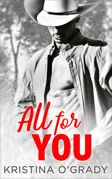 All For You: A steamy second chance romance (The Copeland Ranch Trilogy, Book 3) - Kristina O'Grady