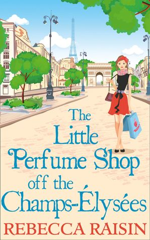 The Little Perfume Shop Off The Champs-Élysées eBook First edition by Rebecca Raisin