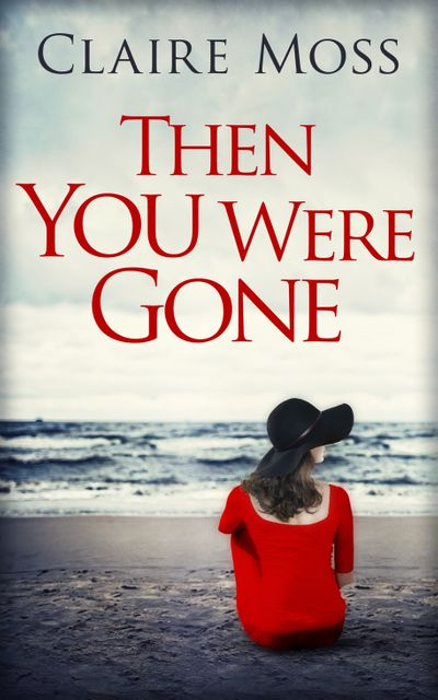 Then You Were Gone - Claire Moss