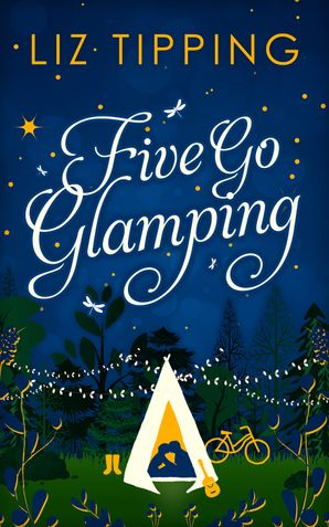 Five Go Glamping: An adventure in the countryside for grown ups eBook First edition by Liz Tipping