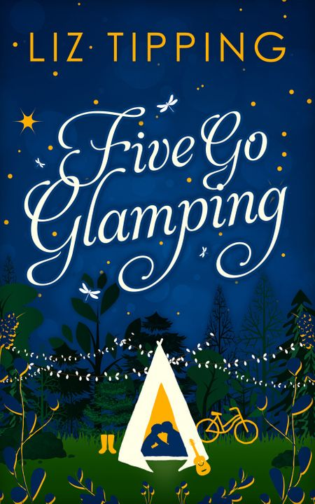 Five Go Glamping: An adventure in the countryside for grown ups - Liz Tipping