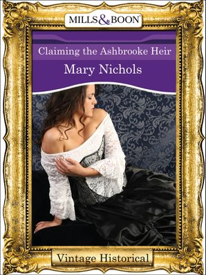 Claiming the Ashbrooke Heir (Mills & Boon Historical)
