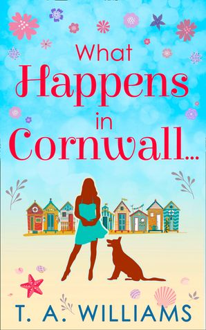 What Happens In Cornwall... eBook First edition by T A Williams