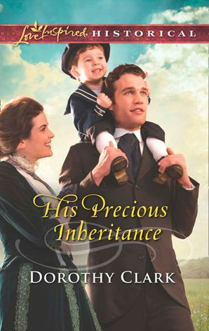 His Precious Inheritance (Mills & Boon Love Inspired Historical) eBook First edition by
