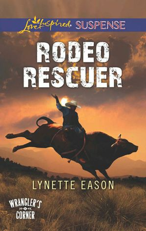 Rodeo Rescuer (Mills & Boon Love Inspired Suspense) (Wrangler's Corner, Book 2) eBook First edition by Lynette Eason