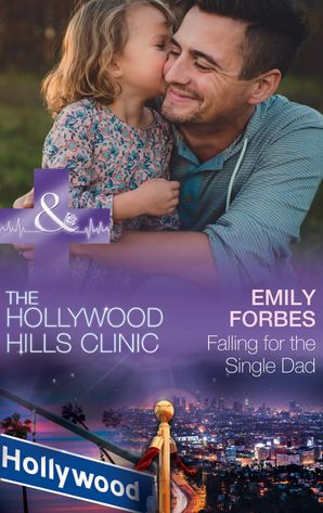 falling-for-the-single-dad-a-single-dad-romance-mills-and-boon-medical-the-hollywood-hills-clinic-book-2