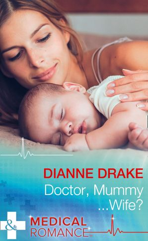 Doctor, Mummy...Wife? (Mills & Boon Medical) eBook  by Dianne Drake