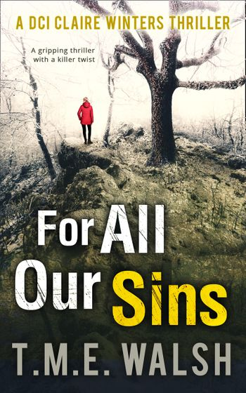 For All Our Sins (DCI Claire Winters crime series, Book 1) - T.M.E. Walsh