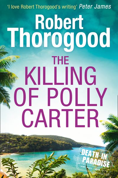 The Killing Of Polly Carter (A Death in Paradise Mystery, Book 2) - Robert Thorogood