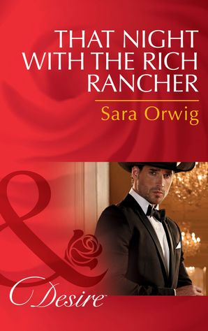 that-night-with-the-rich-rancher-mills-and-boon-desire-lone-star-legends-book-6