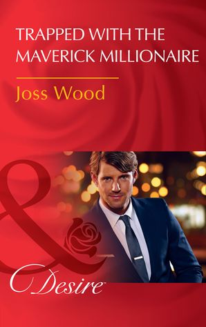 Trapped With The Maverick Millionaire (Mills & Boon Desire