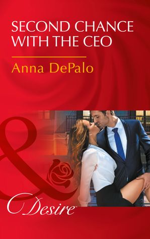 Second Chance With The Ceo (Mills & Boon Desire) (The Serenghetti Brothers, Book 1) eBook  by Anna DePalo