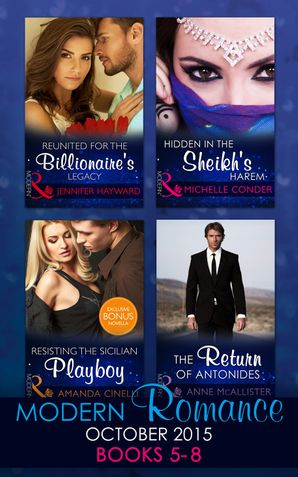 modern-romance-october-2015-books-5-8-reunited-for-the-billionaires-legacy-hidden-in-the-sheikhs-harem-resisting-the-sicilian-playboy-the-return-of-antonides