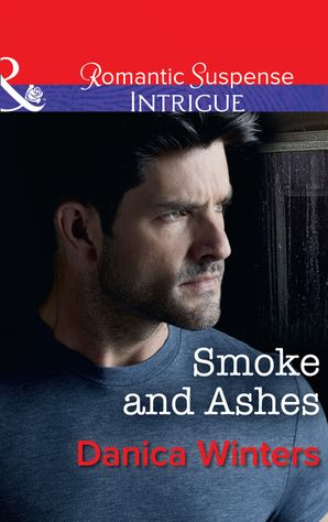 Smoke And Ashes (Mills & Boon Intrigue) eBook  by Danica Winters