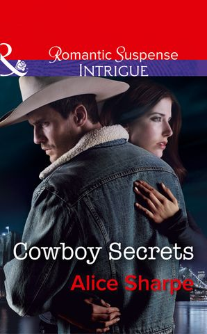 Cowboy Secrets (Mills & Boon Intrigue) (The Brothers of Hastings Ridge Ranch, Book 3) eBook  by Alice Sharpe